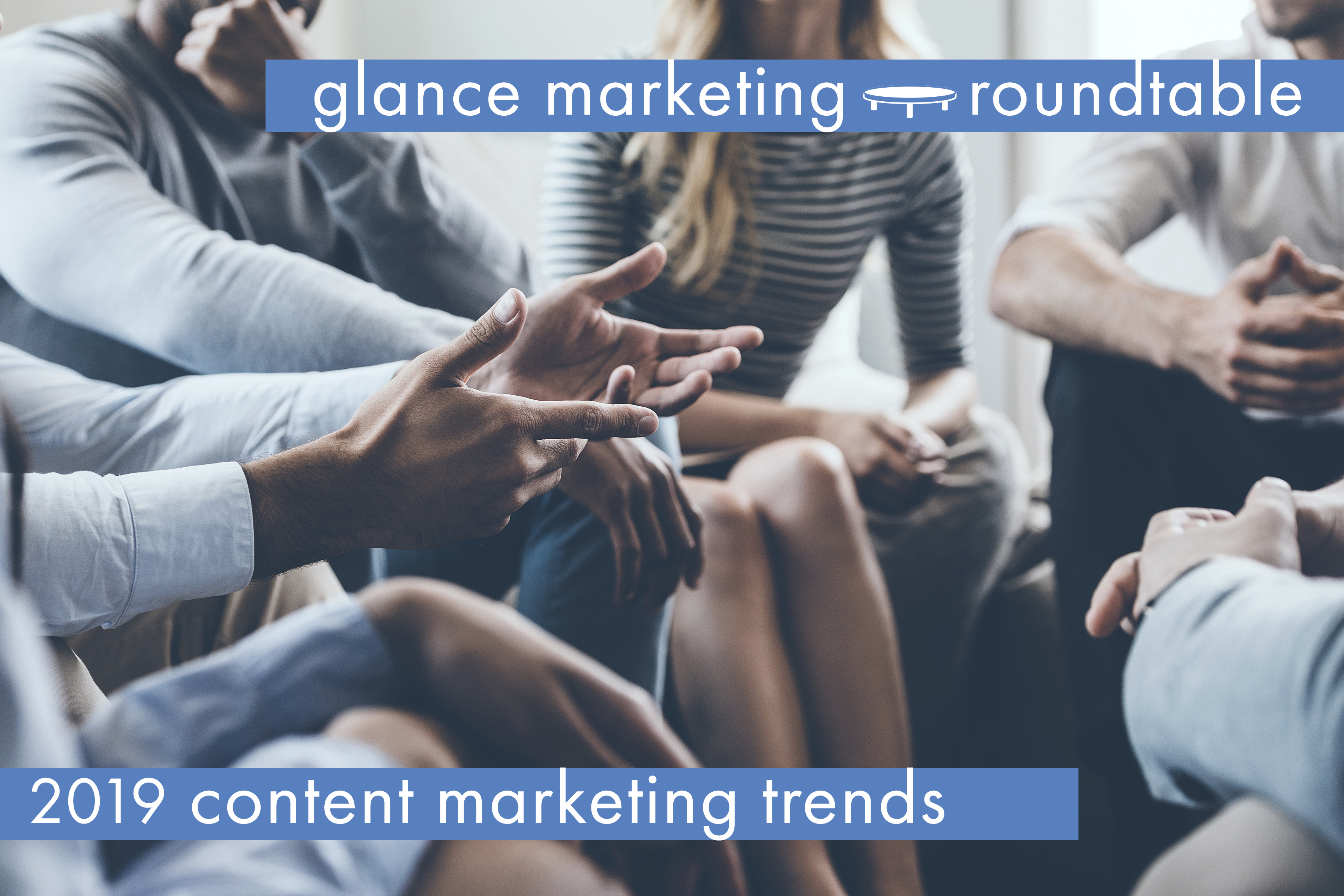2019 Content Marketing Trends: Glance Roundtable