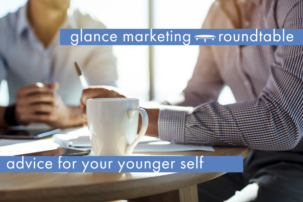 Glance Roundtable: Advice for your younger self