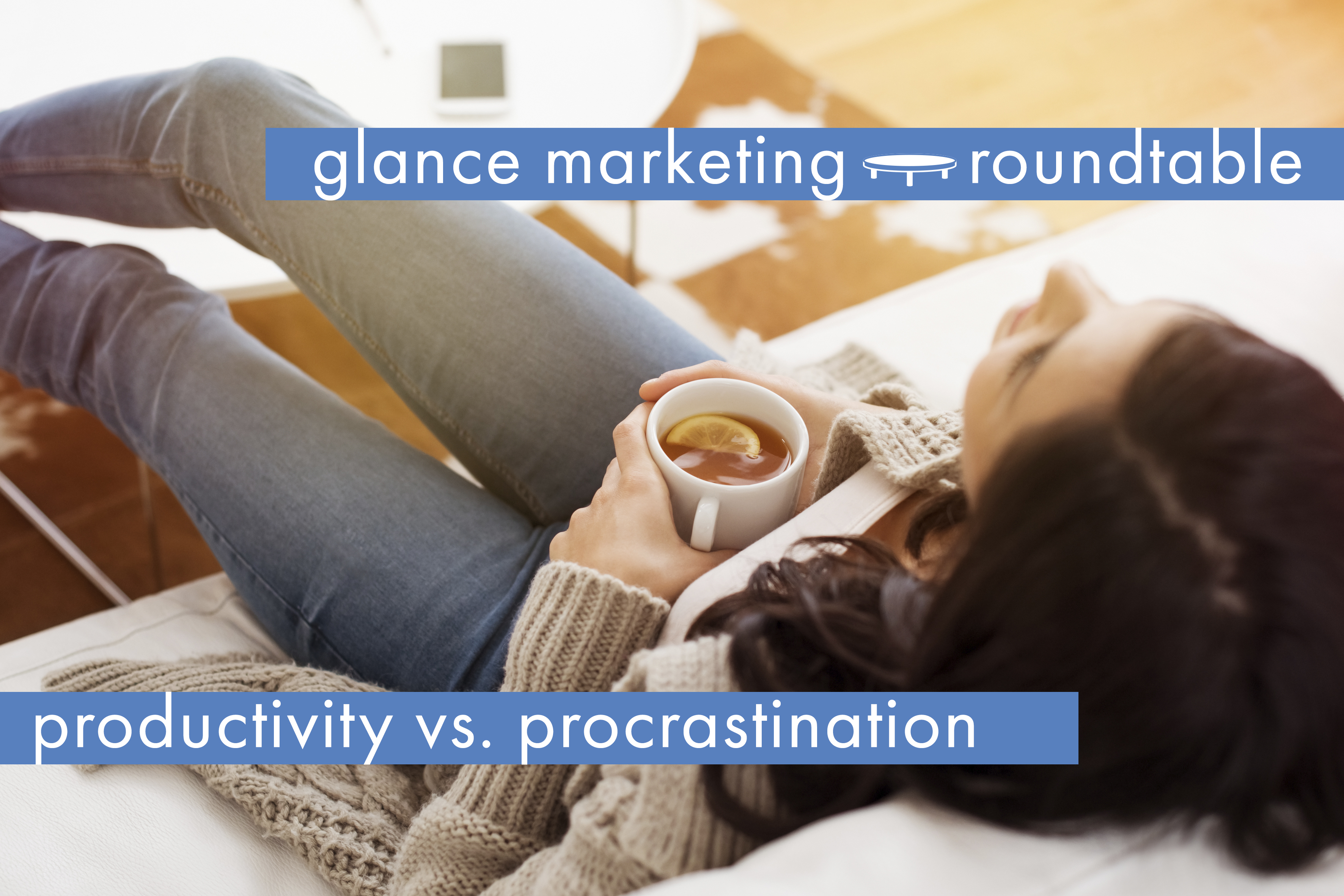 Productivity vs. procrastination - Glance Roundtable
